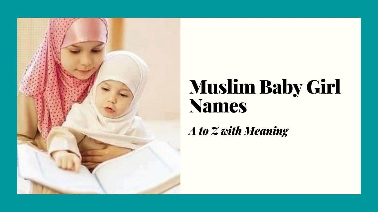 Muslim Baby Girl Names, A to Z with Meaning
