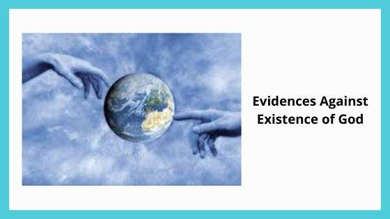 Evidences Against Existence of God