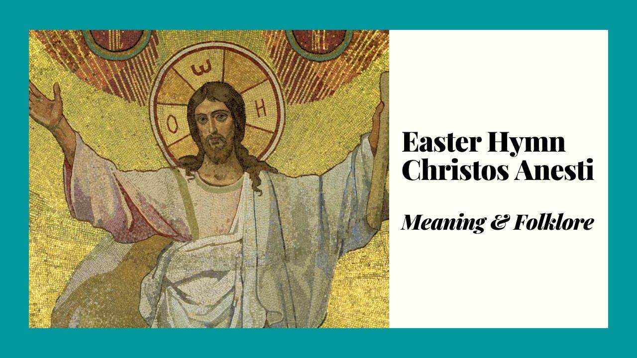 Easter Hymn Christos Anesti Meaning and Folklore