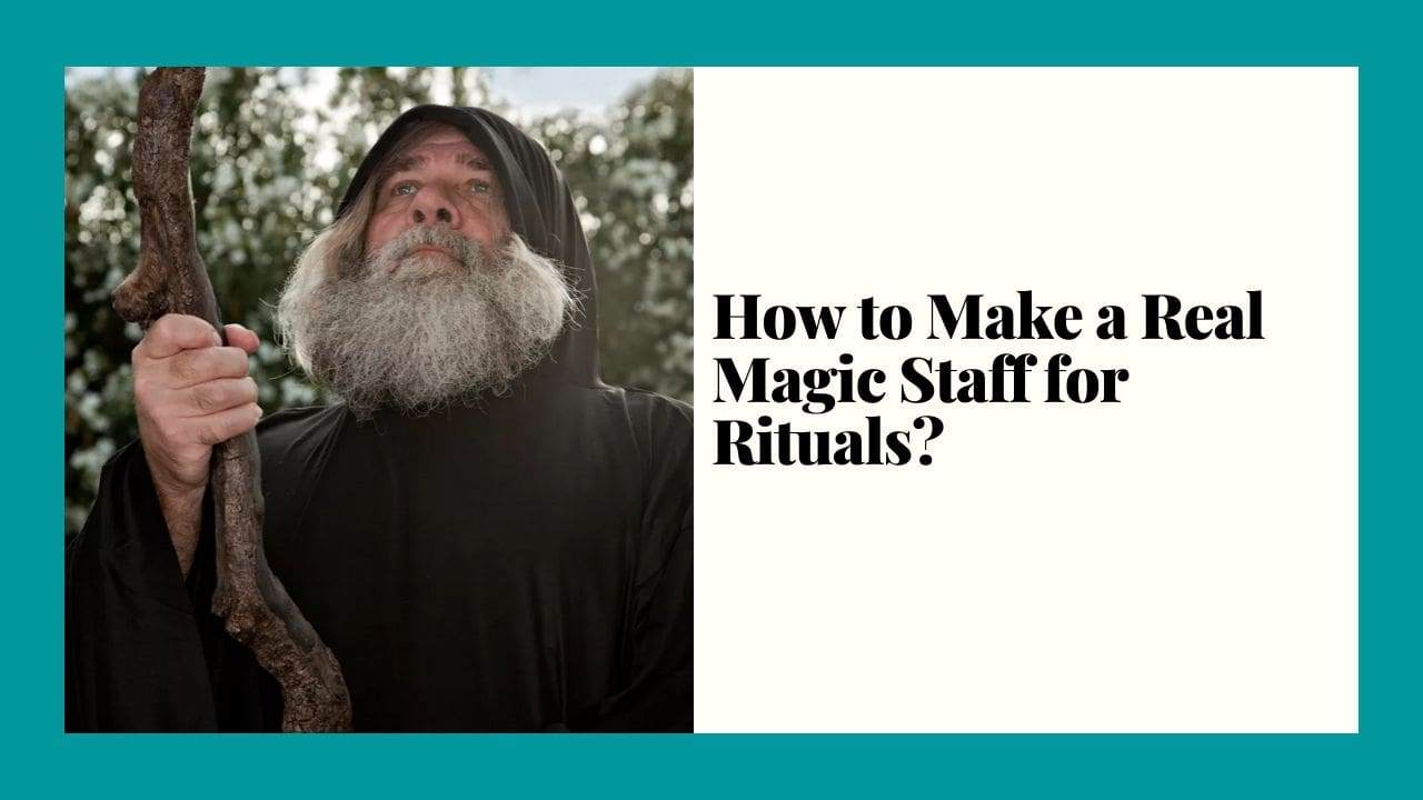 How to Make a Real Magic Staff for Rituals?