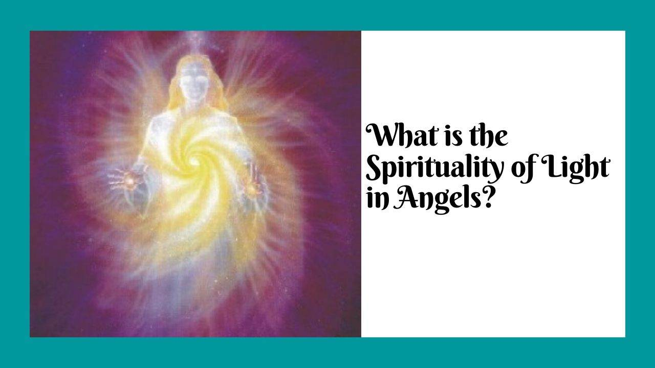 What is the Spirituality of Light in Angels?