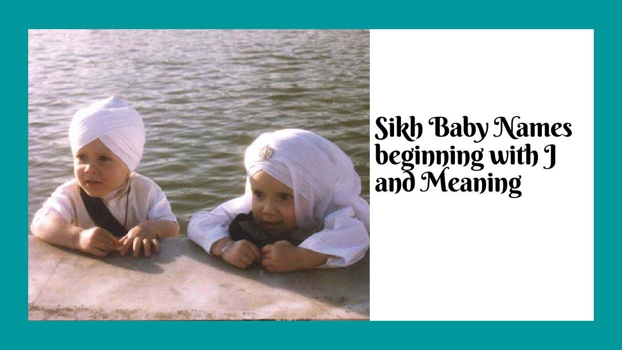 Sikh Baby Names beginning with J and Meaning