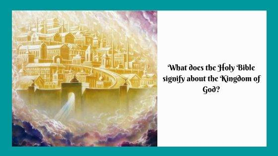 What does the Holy Bible signify about the Kingdom of God