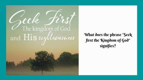 "What does the phrase ""Seek first the Kingdom of God"" signifies"