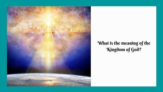 What is the meaning of the Kingdom of God