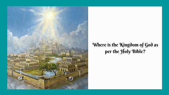 Where is the Kingdom of God as per the Holy Bible