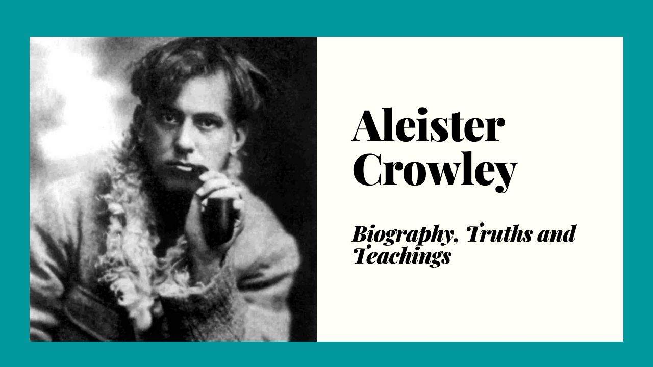 Aleister Crowley Biography, Truths and Teachings