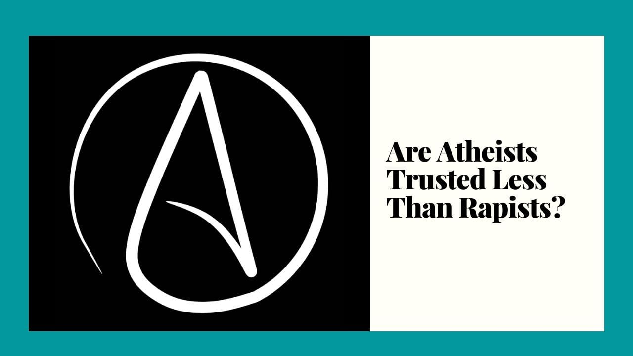 Are Atheists Trusted Less Than Rapists?
