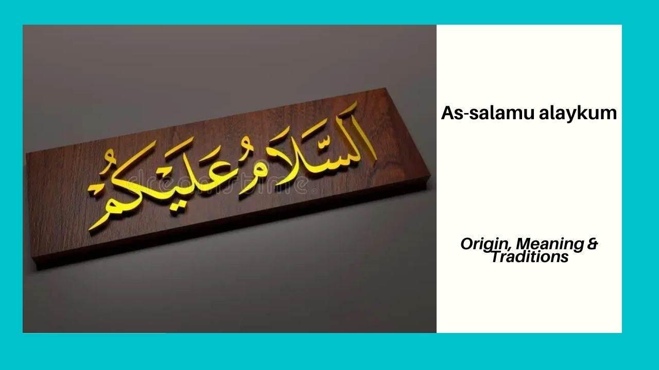 As-Salamu Alaikum Origin, Meaning and Traditions