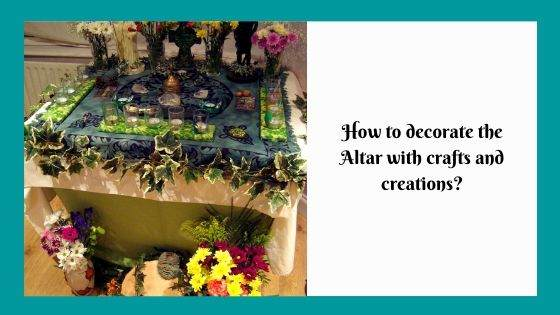 How to decorate the Altar with crafts and creations