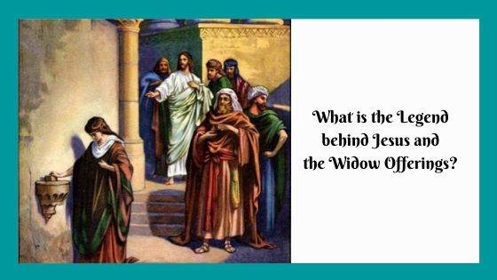 What is the Legend behind Jesus and the Widow Offerings