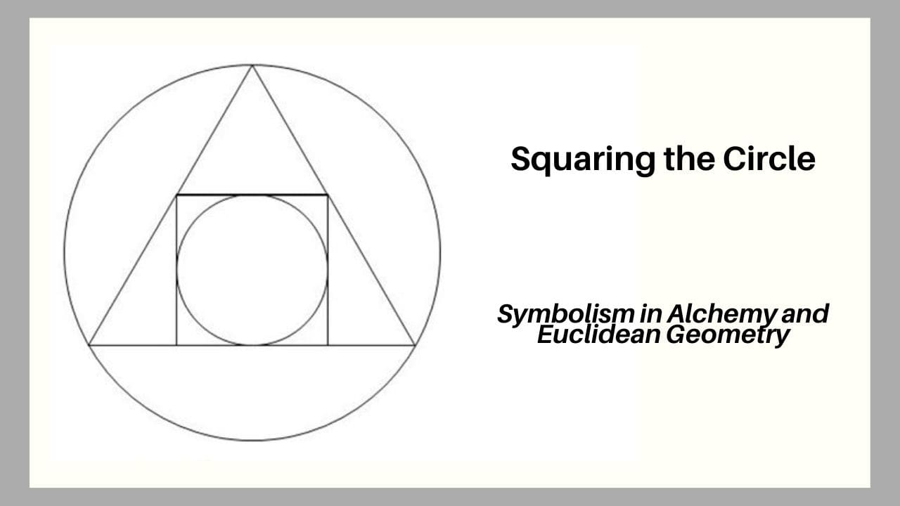Squaring the Circle Symbolism in Alchemy and Geometry